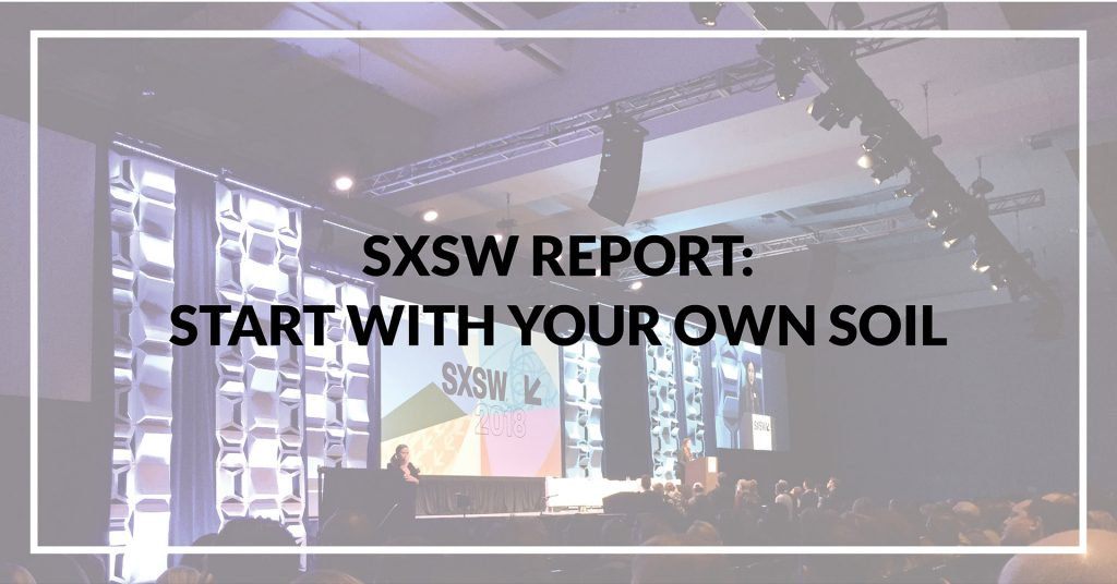 SXSW Report: Start With Your Own Soil